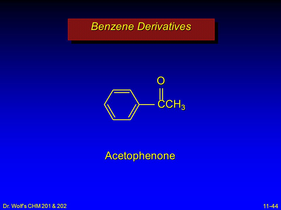 Benzene Derivatives CCH3 O Acetophenone Dr. Wolf s CHM 201 & 202 7