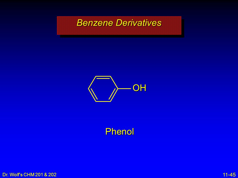 Benzene Derivatives OH Phenol Dr. Wolf s CHM 201 & 202 8
