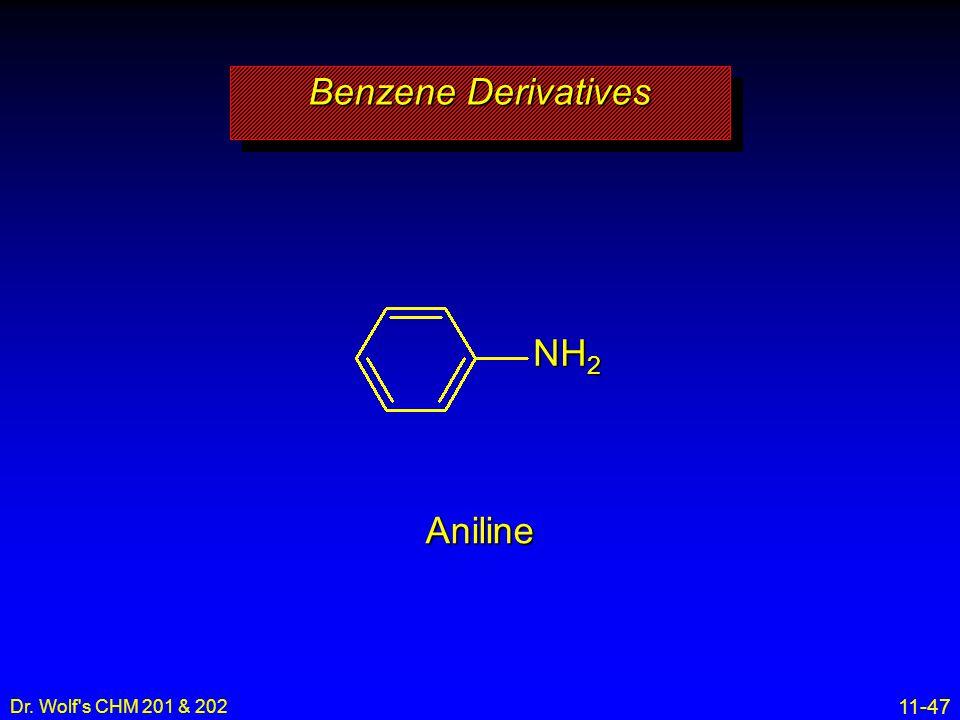 Benzene Derivatives NH2 Aniline Dr. Wolf s CHM 201 & 202 1 0
