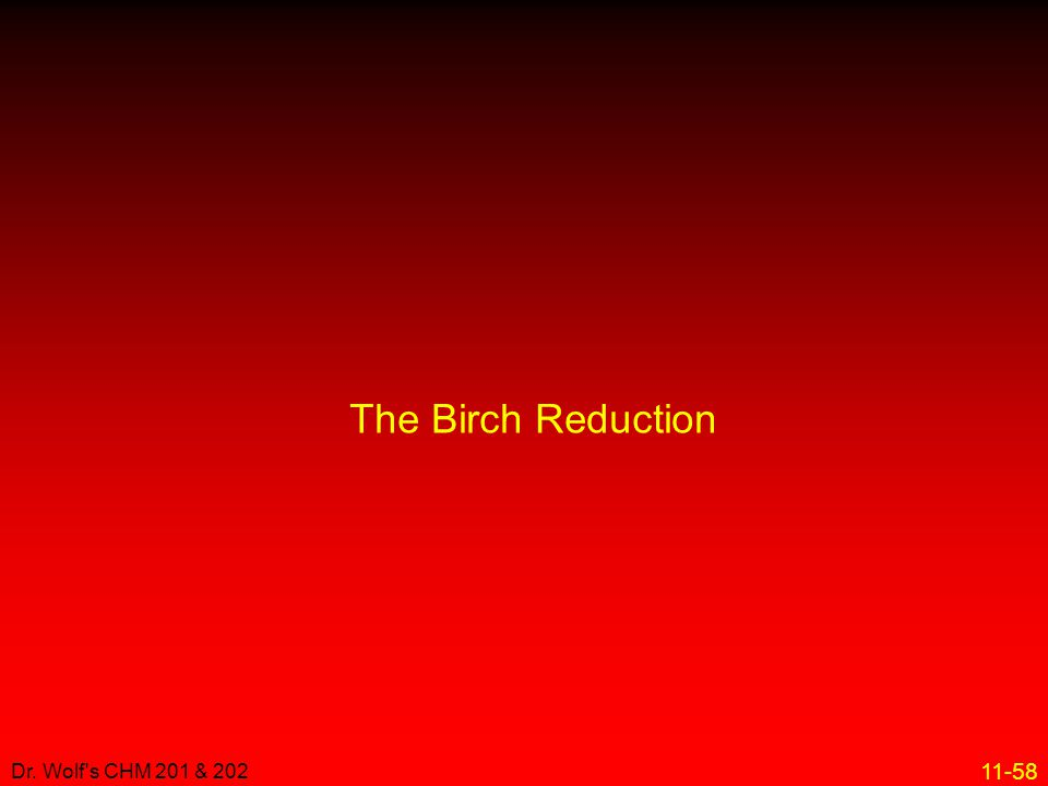The Birch Reduction Dr. Wolf s CHM 201 & 202 4