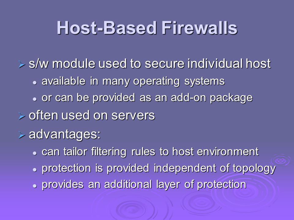 Host-Based Firewalls s/w module used to secure individual host