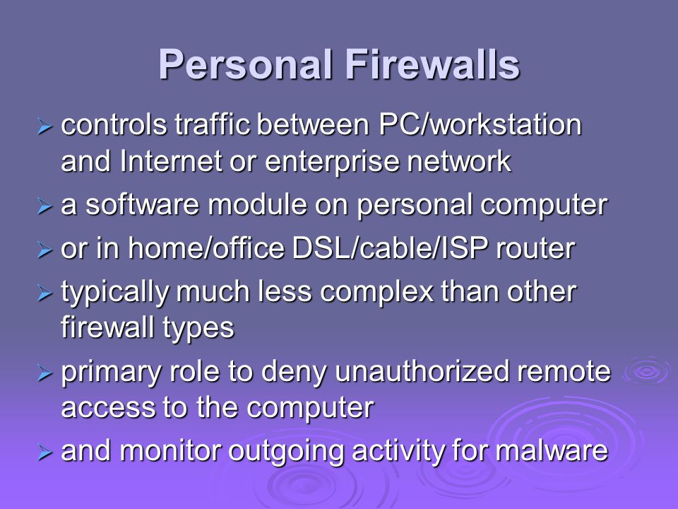 Personal Firewalls controls traffic between PC/workstation and Internet or enterprise network. a software module on personal computer.