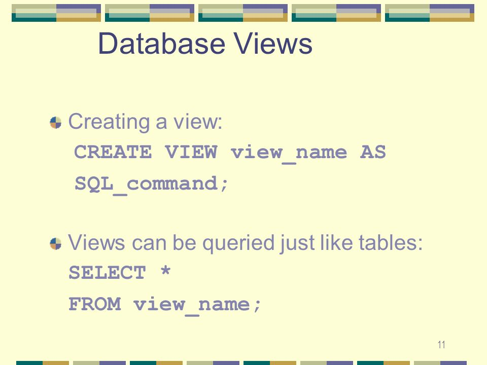 Database Views Creating a view: CREATE VIEW view_name AS SQL_command;
