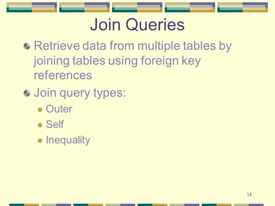 Join Queries Retrieve data from multiple tables by joining tables using foreign key references. Join query types: