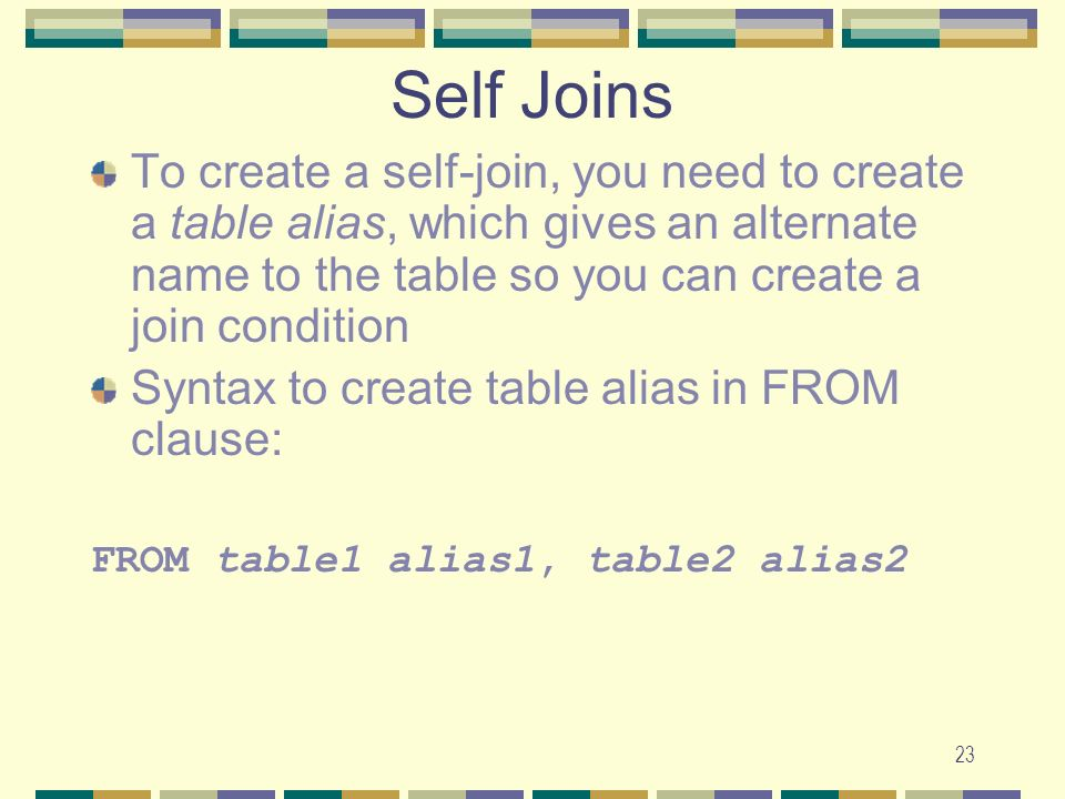 Self Joins To create a self-join, you need to create a table alias, which gives an alternate name to the table so you can create a join condition.