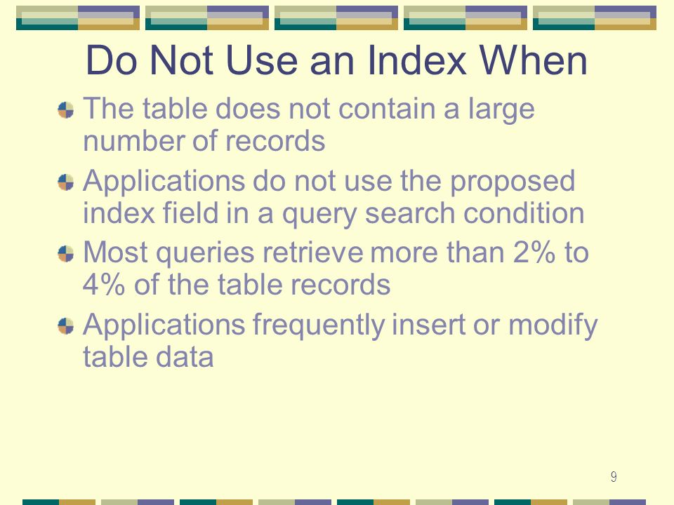 Do Not Use an Index When The table does not contain a large number of records.