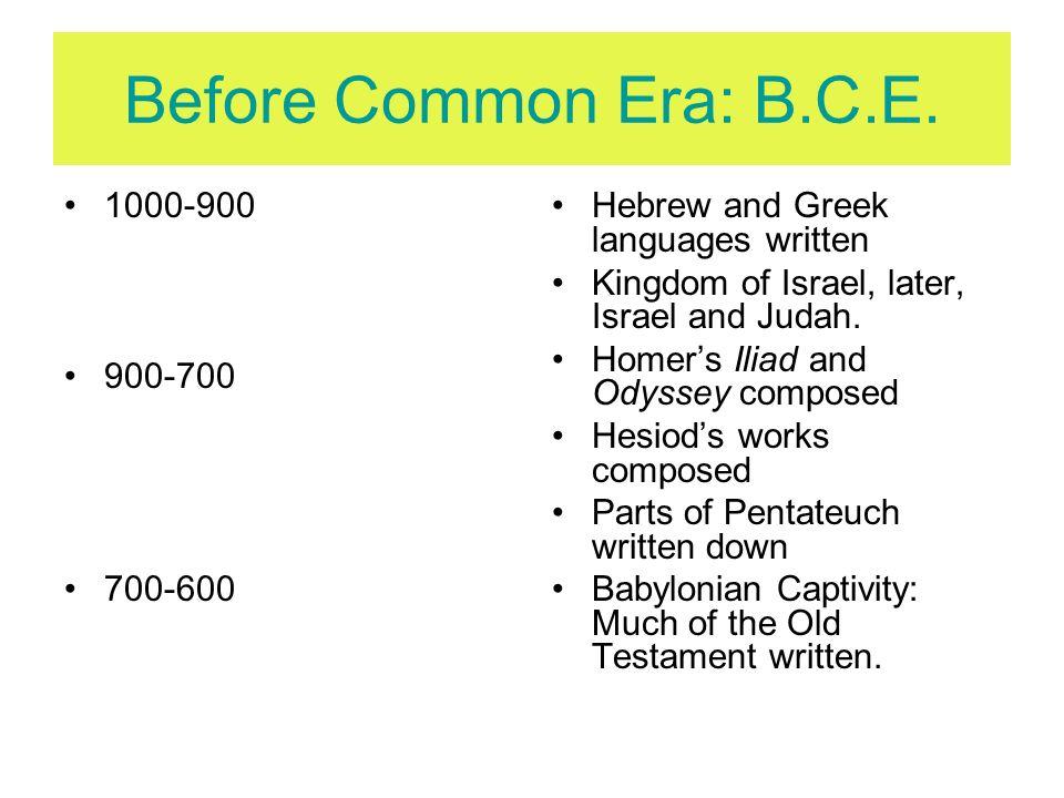 Before Common Era: B.C.E. 1000-900 900-700 700-600