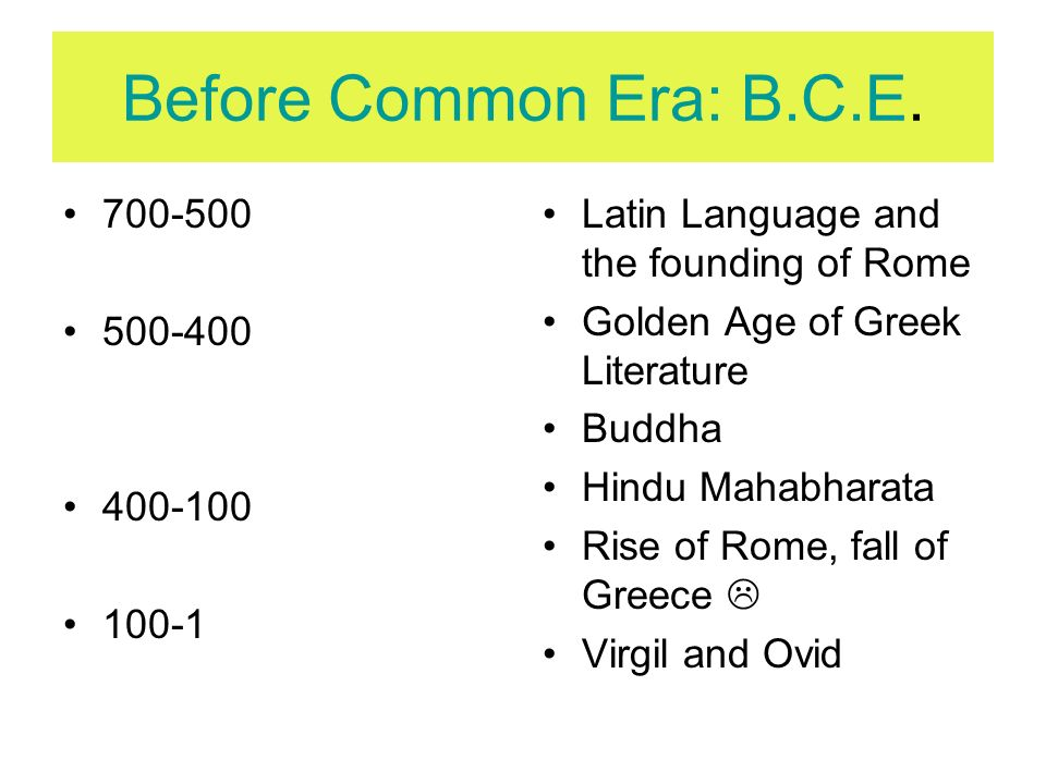 Before Common Era: B.C.E. 700-500 500-400 400-100 100-1