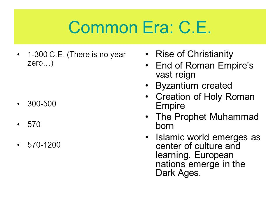 Common Era: C.E. Rise of Christianity End of Roman Empire's vast reign
