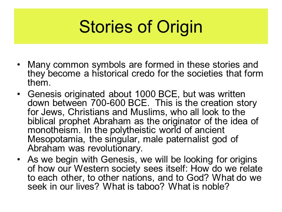 Stories of Origin Many common symbols are formed in these stories and they become a historical credo for the societies that form them.