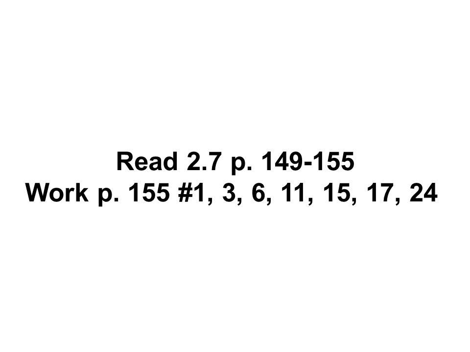 Read 2.7 p. 149-155 Work p. 155 #1, 3, 6, 11, 15, 17, 24
