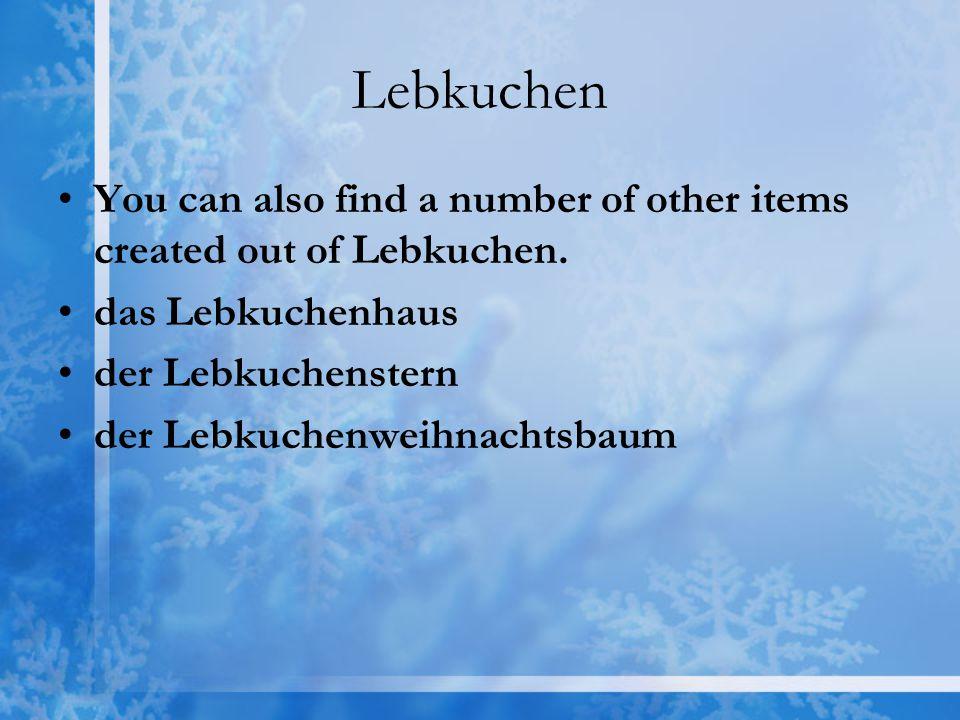 Lebkuchen You can also find a number of other items created out of Lebkuchen. das Lebkuchenhaus. der Lebkuchenstern.