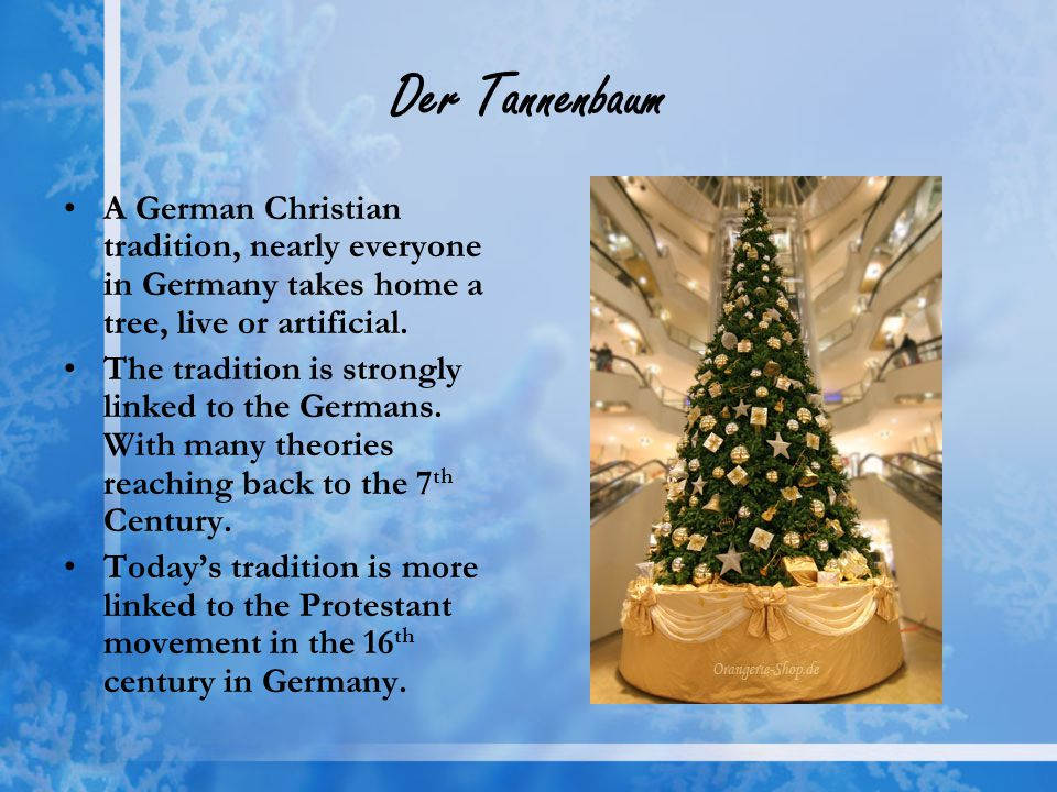 Der Tannenbaum A German Christian tradition, nearly everyone in Germany takes home a tree, live or artificial.