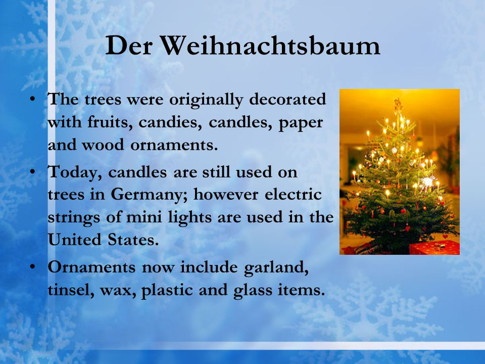 Der Weihnachtsbaum The trees were originally decorated with fruits, candies, candles, paper and wood ornaments.