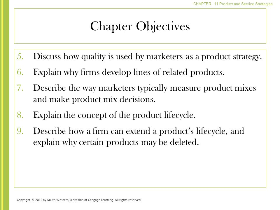 Chapter Objectives Discuss how quality is used by marketers as a product strategy. Explain why firms develop lines of related products.