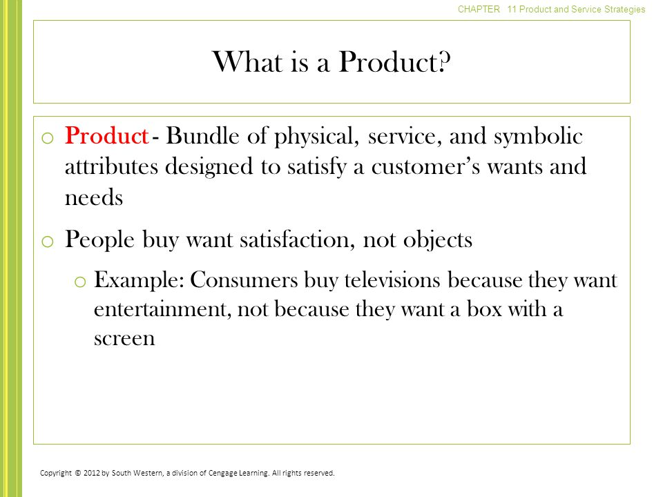 What is a Product Product - Bundle of physical, service, and symbolic attributes designed to satisfy a customer's wants and needs.