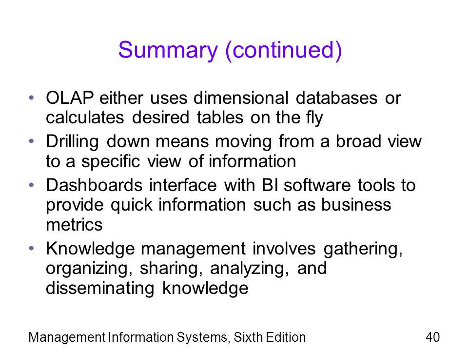Summary (continued) OLAP either uses dimensional databases or calculates desired tables on the fly.