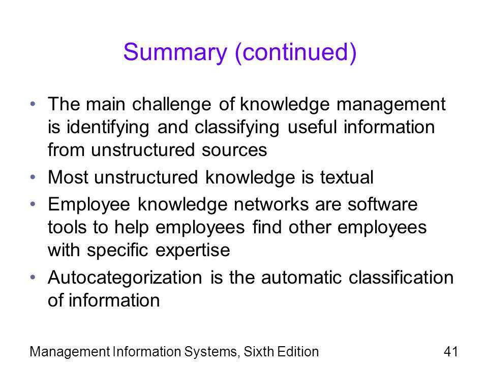 Summary (continued) The main challenge of knowledge management is identifying and classifying useful information from unstructured sources.