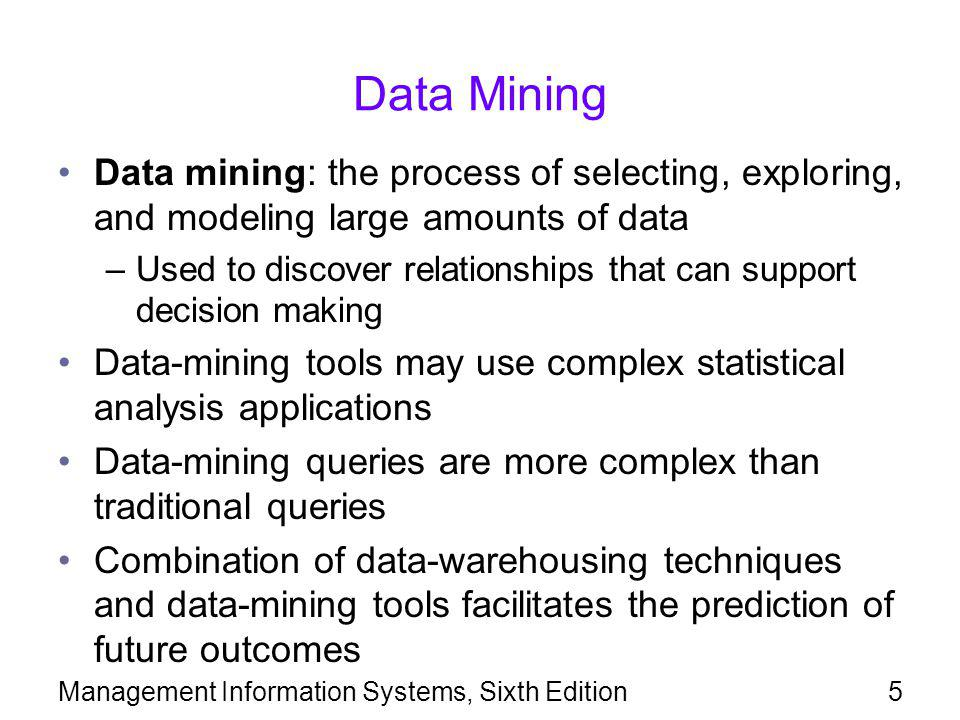 Data Mining Data mining: the process of selecting, exploring, and modeling large amounts of data.
