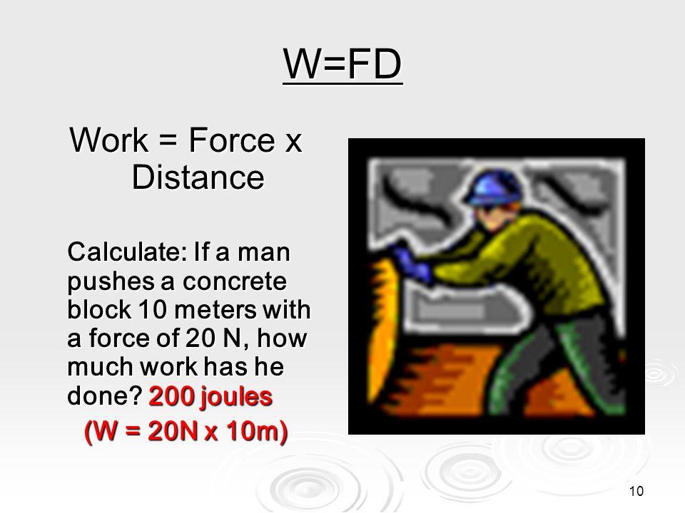W=FD Work = Force x Distance