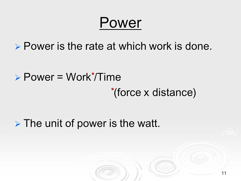 Power Power is the rate at which work is done. Power = Work*/Time