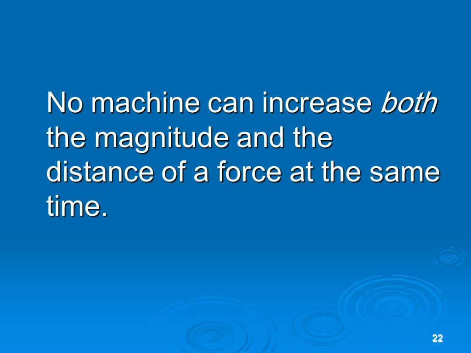 No machine can increase both the magnitude and the distance of a force at the same time.