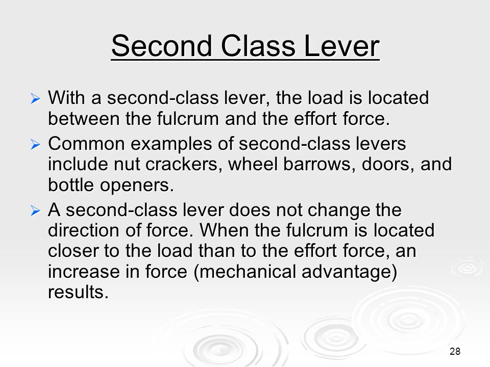 Second Class Lever With a second-class lever, the load is located between the fulcrum and the effort force.