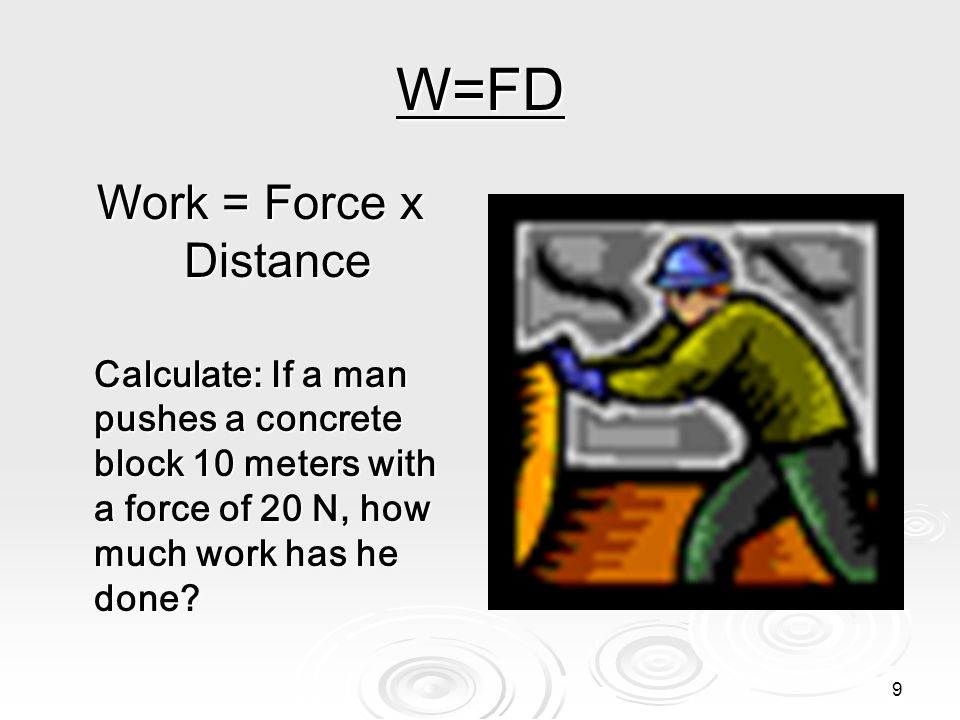 W=FD Work = Force x Distance