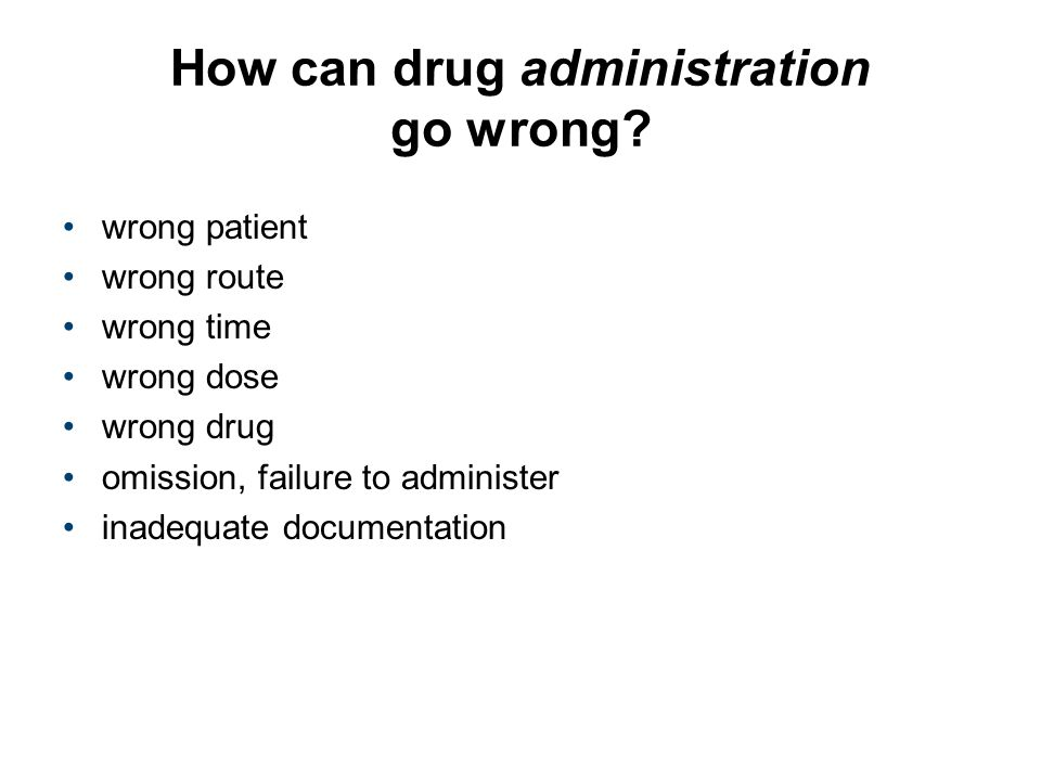 How can drug administration go wrong