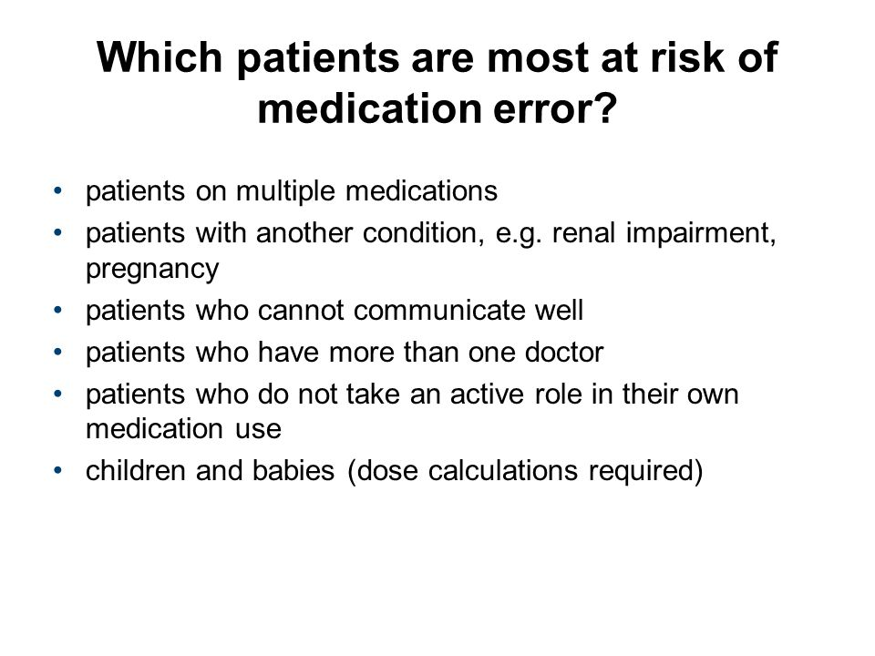 Which patients are most at risk of medication error