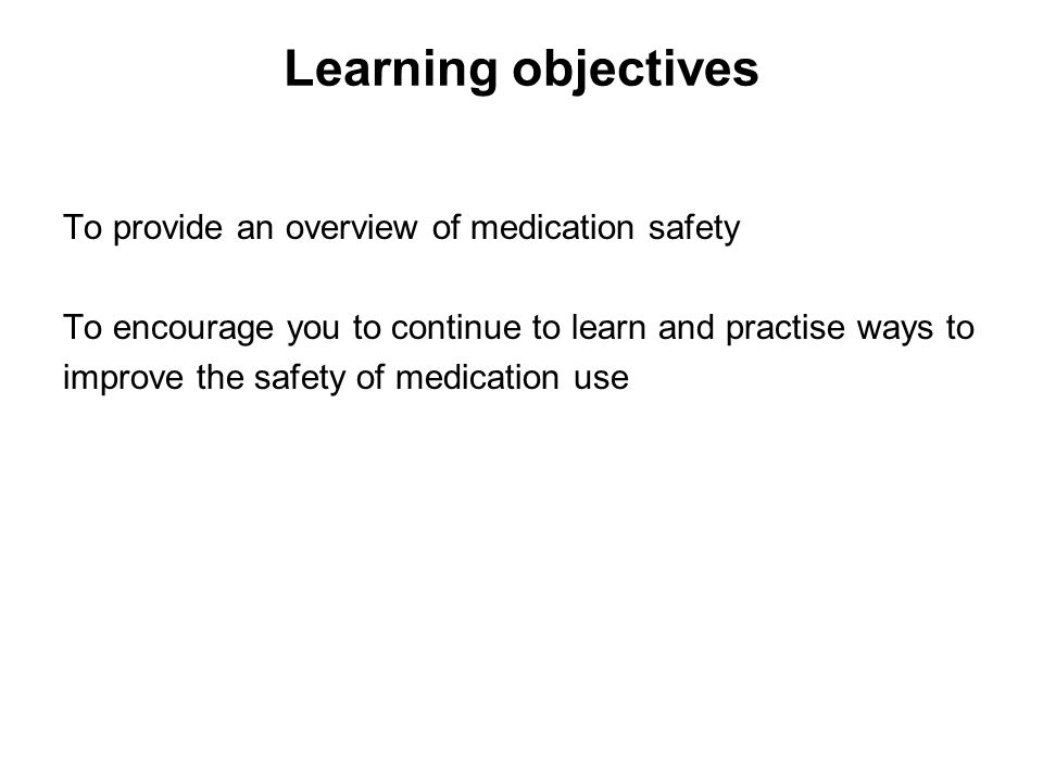 Learning objectives To provide an overview of medication safety