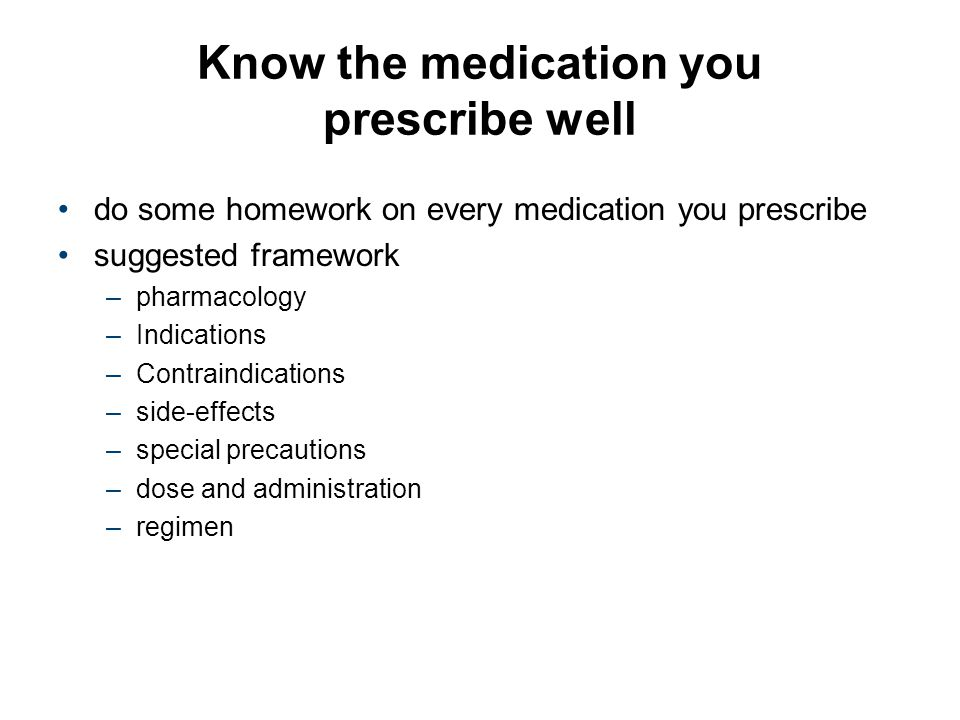 Know the medication you prescribe well