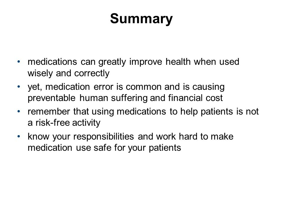 Summary medications can greatly improve health when used wisely and correctly.