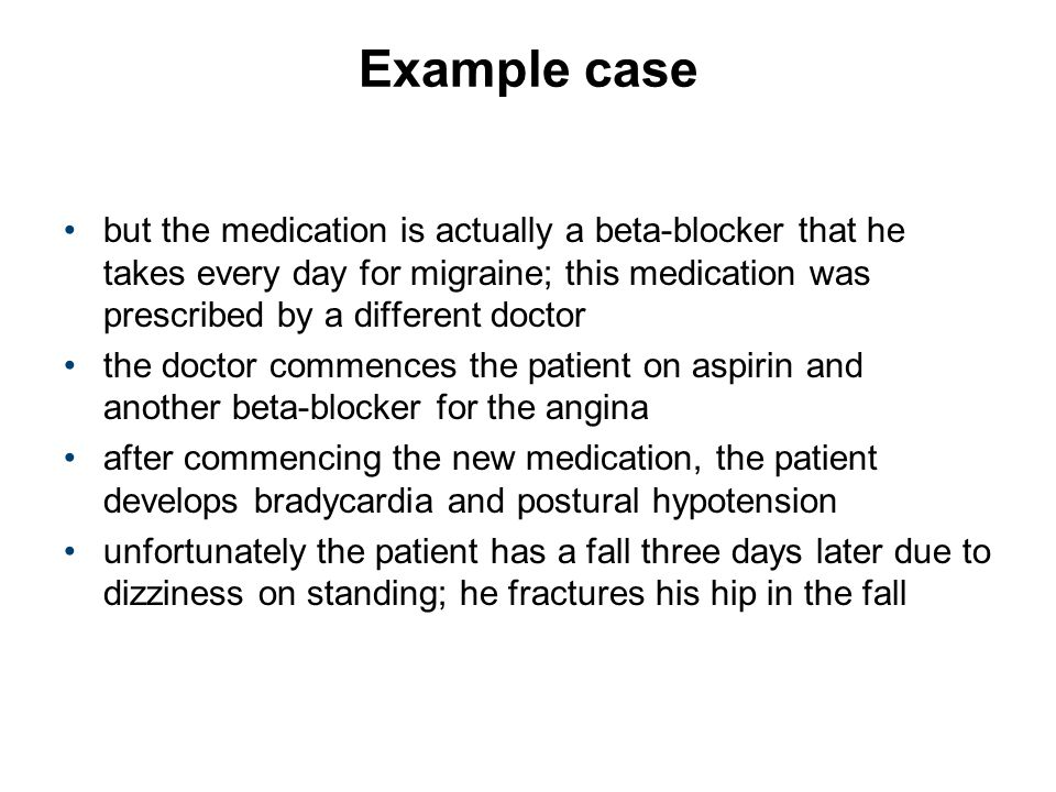 Example case but the medication is actually a beta-blocker that he takes every day for migraine; this medication was prescribed by a different doctor.