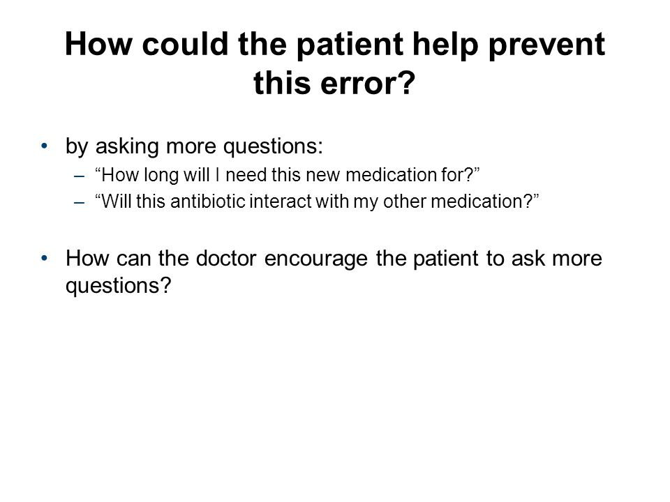 How could the patient help prevent this error