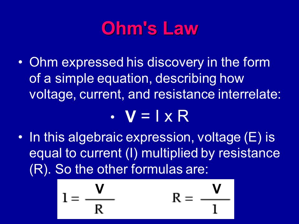 Ohm s Law Ohm expressed his discovery in the form of a simple equation, describing how voltage, current, and resistance interrelate: