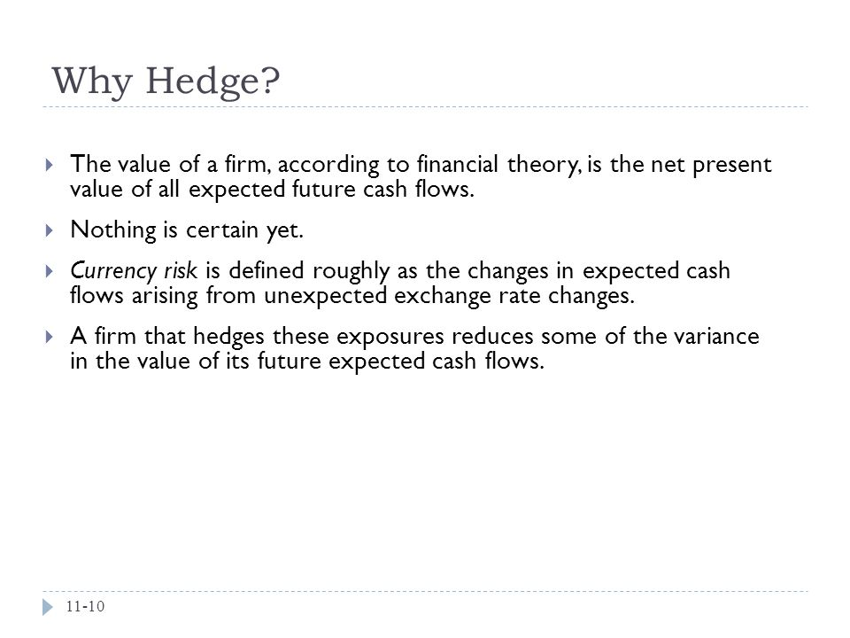Why Hedge The value of a firm, according to financial theory, is the net present value of all expected future cash flows.