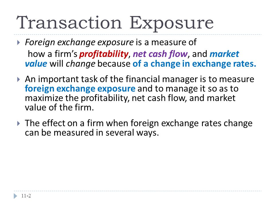 Transaction Exposure Foreign exchange exposure is a measure of