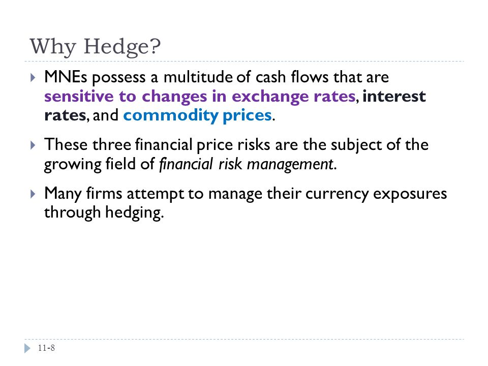 Why Hedge MNEs possess a multitude of cash flows that are sensitive to changes in exchange rates, interest rates, and commodity prices.