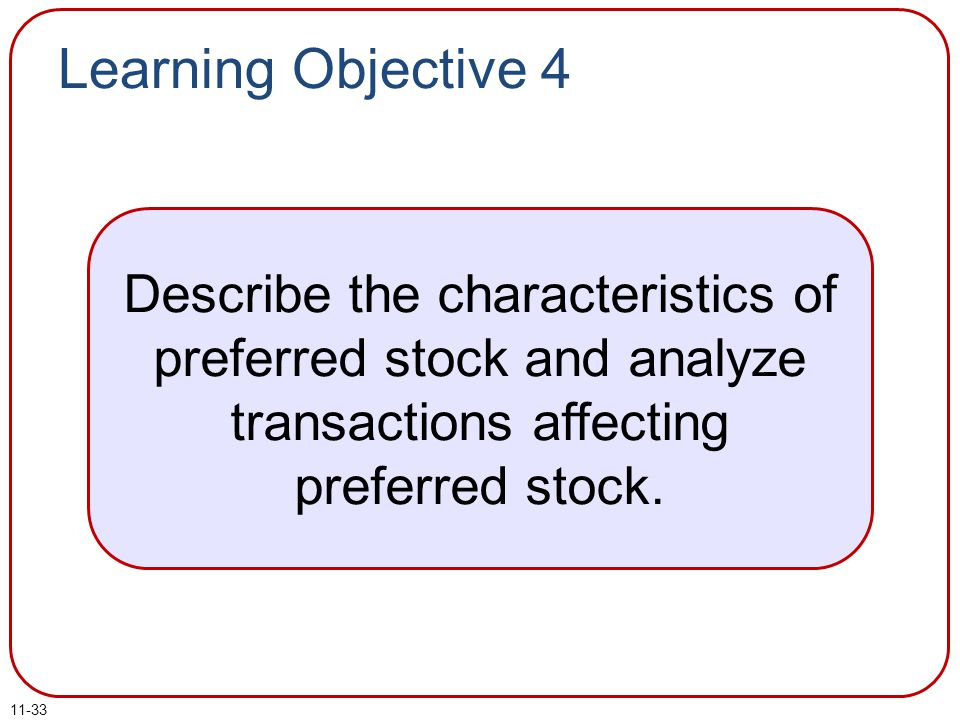 Learning Objective 4 Describe the characteristics of preferred stock and analyze transactions affecting preferred stock.