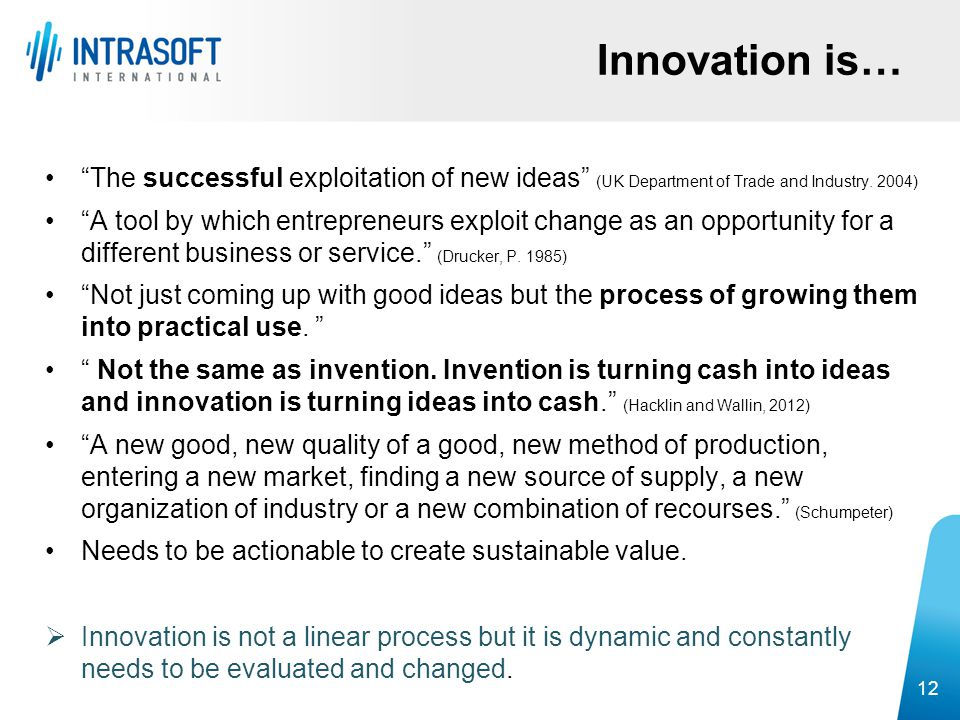 Innovation is… The successful exploitation of new ideas (UK Department of Trade and Industry. 2004)