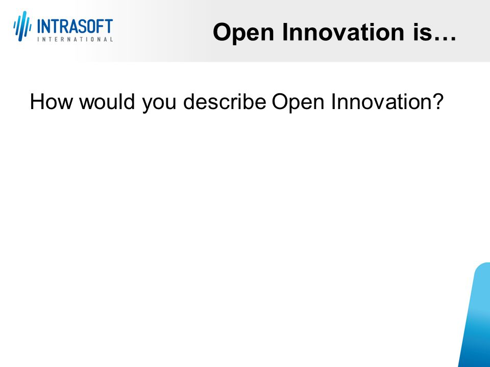 Open Innovation is… How would you describe Open Innovation