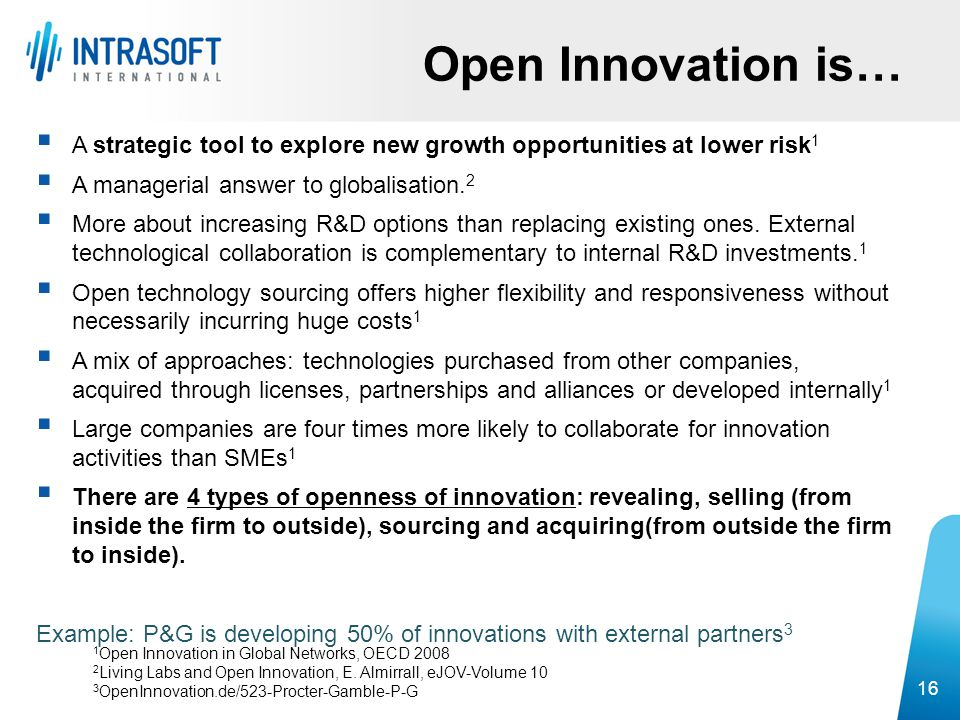 Open Innovation is… A strategic tool to explore new growth opportunities at lower risk1. A managerial answer to globalisation.2.