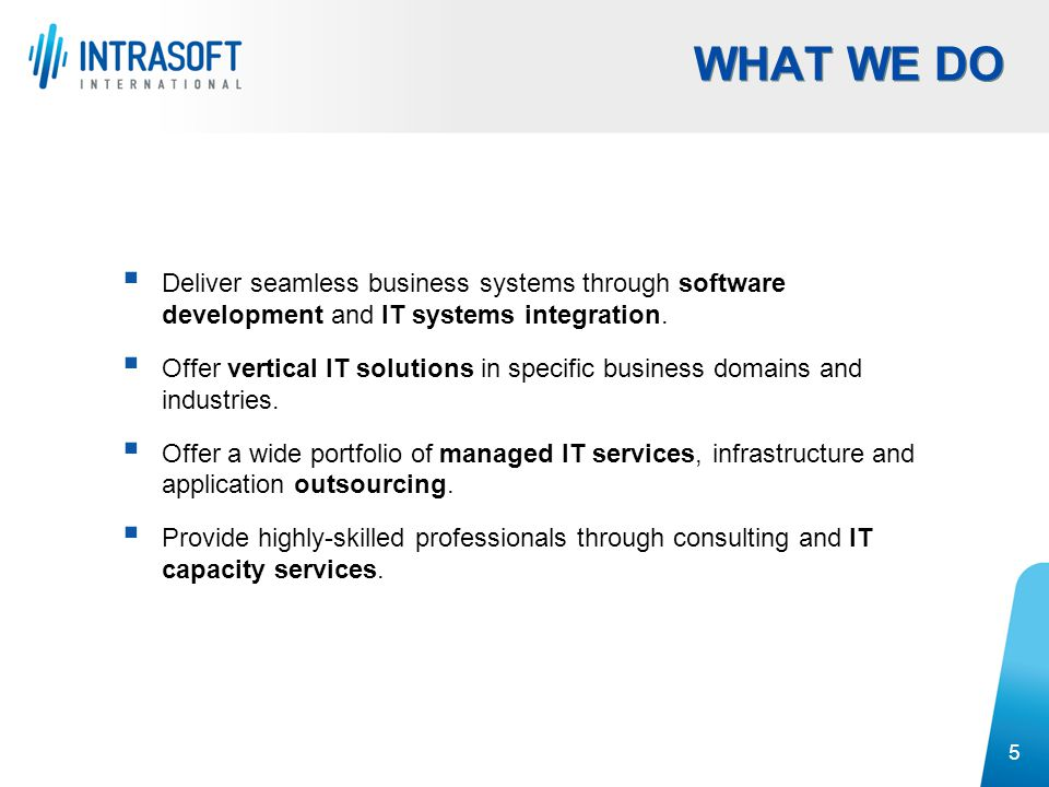 WHAT WE DO Deliver seamless business systems through software development and IT systems integration.
