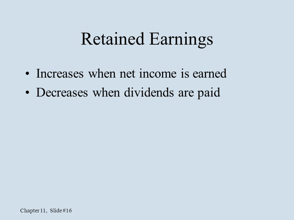 Retained Earnings Increases when net income is earned