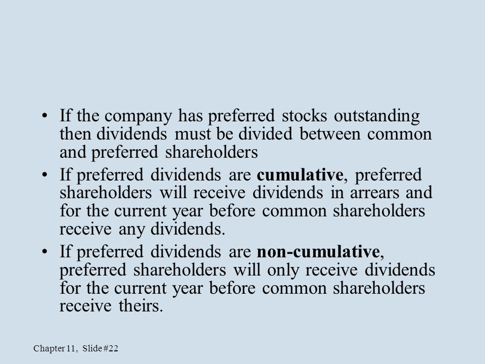 If the company has preferred stocks outstanding then dividends must be divided between common and preferred shareholders
