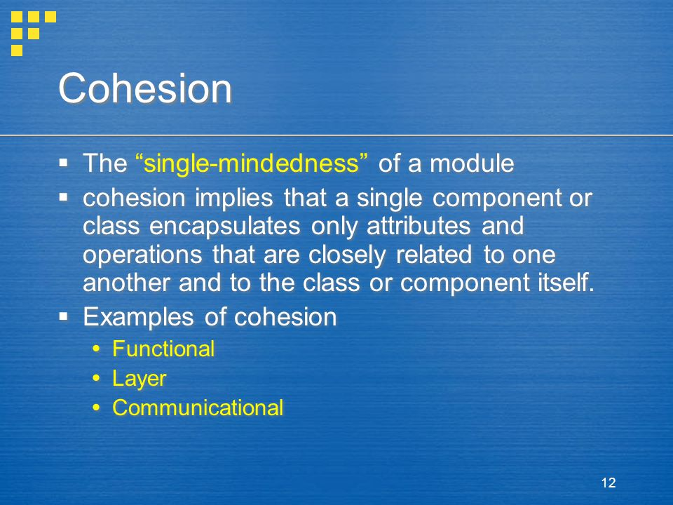 Cohesion The single-mindedness of a module