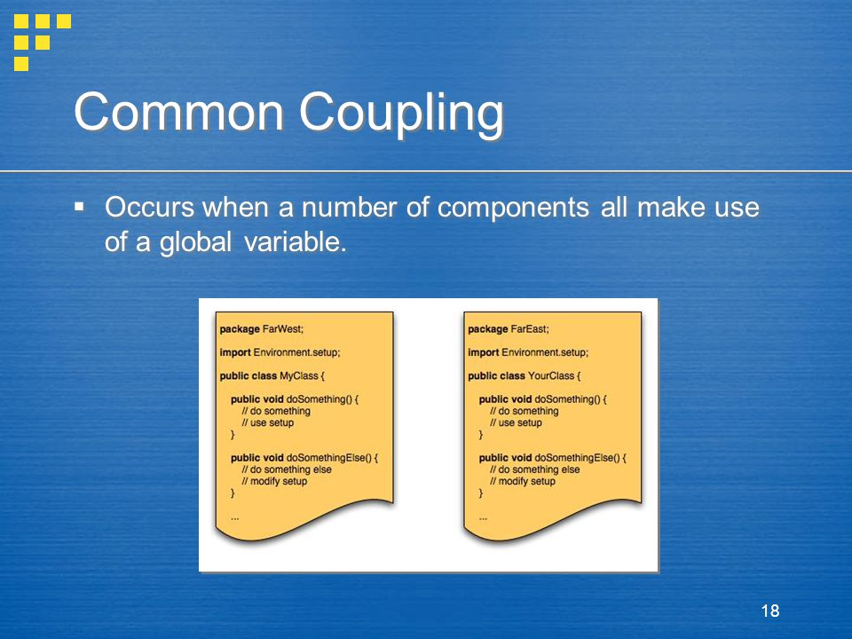 Common Coupling Occurs when a number of components all make use of a global variable.