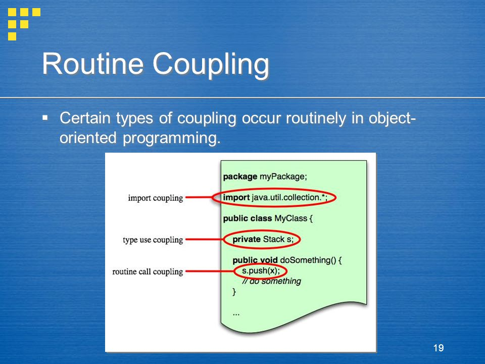 Routine Coupling Certain types of coupling occur routinely in object-oriented programming.