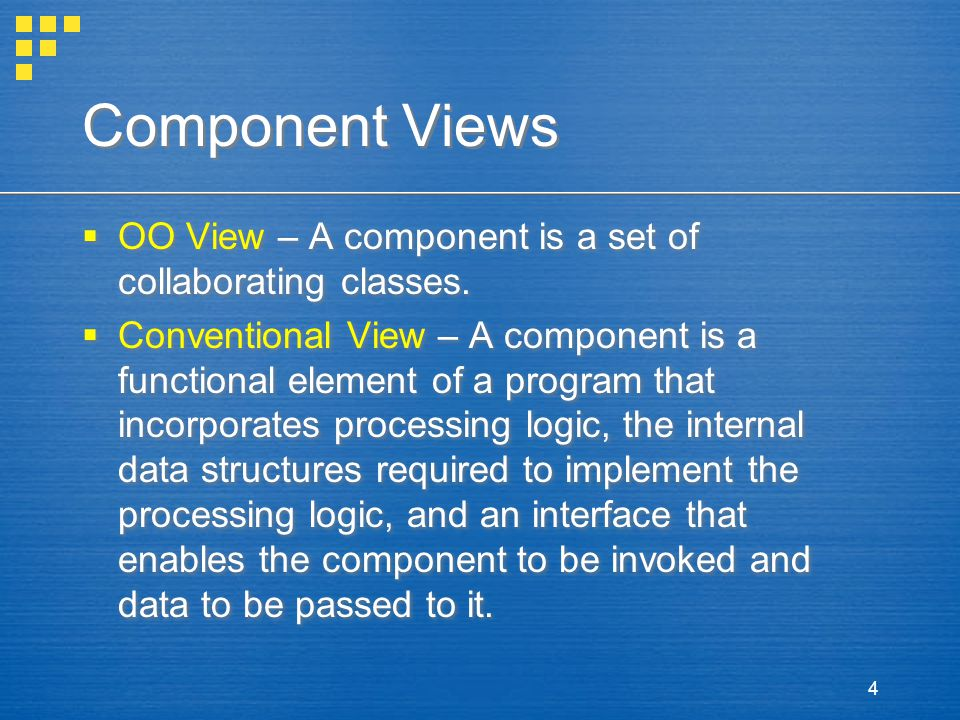 Component Views OO View – A component is a set of collaborating classes.